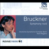 Bruckner: Symphony No. 6 / Kent Nagano