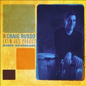 Craig Russo Latin Jazz Project: Mambo Influenciado