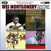 Wes Montgomery: Three Classic Albums Plus: The Wes Montogomery Trio/Montgomeryland/The Incredible Jazz Guitar
