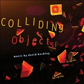 Chamber music of David Kechley: Colliding Objects