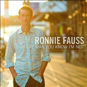 Ronnie Fauss: I Am the Man You Know I'm Not
