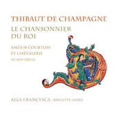 Le Chansonnier du Roi - 16 songs, dances & motets by Thibaut de Champagne, de la Ferte & Anonymous composers