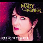 Mary Bogue: Don't Go To Strangers [Digipak]