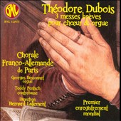 Théodre Dubois: 3 short masses for choir and organ / Georges Bessonnet: organ; Teddy Pentsch: contrabass