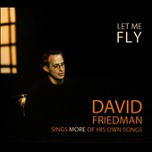 David Friedman (Composer): Let Me Fly: David Friedman Sings More of His Own Songs [Digipak]