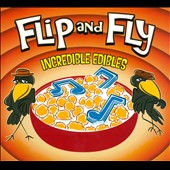 Flip and Fly: Incredible Edibles [Digipak]