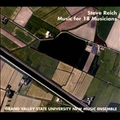 Grand Valley State University New Music Ensemble: Steve Reich: Music for 18 Musicians [Digipak]