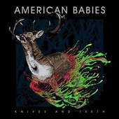 American Babies: Knives and Teeth [Digipak] *
