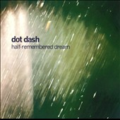 Dot Dash (US): Half-Remembered Dream