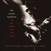 The Dream Syndicate (Group): The Day Before Wine and Roses: Live at KPFK, September 5, 1982