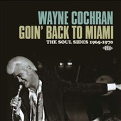 Wayne Cochran: Goin' Back to Miami: The Soul Sides 1965-1970 *