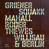 Christof Thewes/Jan Roder/Michael Griener/Squakk/Rudi Mahall: Willisau & Berlin