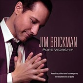 Jim Brickman: Pure Worship: A Soothing Collection of Contemporary Worship Melodies on Piano [8/19] *
