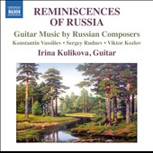 Reminiscences of Russia - Guitar Music of Vassiliev, Rudnev & Koslov / Irina Kulikova, guitar