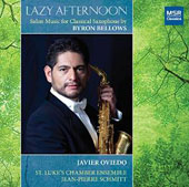 Byron Bellows: 'Lazy Afternoon', salon music for classical saxophone / Javier Oviedo, saxophone, St. LukeÆs Chamber Ens.