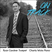 On Track: Nine Grand Solos de Concert by Hue, Senée, Savard, Erlanger, Thomé, Balay, Topartz / Ryan Gardner, trumpet; Charity Wicks, piano