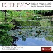 Debussy: Poète Musicien - Songs on Texts of Verlaine, Baudelaire & Mallarme / Nadia Jauneau-Cury, soprano; Sébastian Jaudon, piano