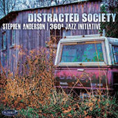 Stephen Anderson (Piano)/Stephen Anderson's 360 ø Jazz Initiative: Distracted Society