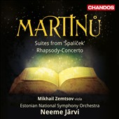 Martinu: Orchestral Suites (3) from 'Spalicek'; Rhapsody-Concerto for viola & orchestra / Mikhail Zemtsov, viola; Estonian Nat'l SO, Neeme Jarvi