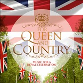 For Queen and Country: Music for a Royal Celebration / Russel Watson, Jonathan Antoine, Charlotte Jaconelli, Band of the Royal Marines, Choir of Trinity College Cambridge, and more