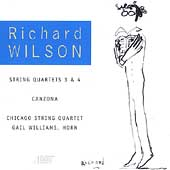 Richard Wilson: String Quartets 3 & 4, etc / Chicago Quartet