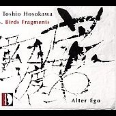 Toshio Hosokawa: Birds Fragments, etc / Alter Ego