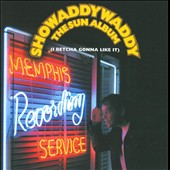 Showaddywaddy: The Sun Album (I Betcha Gonna Like It)