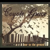 Coyote Grace: Ear To The Ground