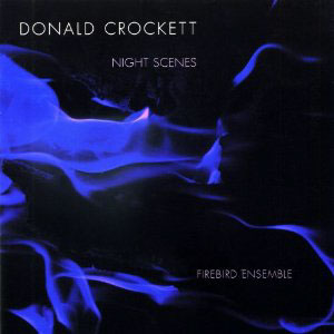 Donald Crockett: Night Scenes / Firebird Ensemble, Jeffrey Means