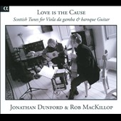 Love Is The Cause / Scottish Tunes for Viola Da Gamba & Baroque Guitar / Dunford & Mackillop