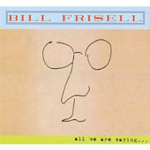 Bill Frisell: All We Are Saying...