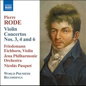 Pierre Rode: Violin Concertos No 3, 4 & 6 / Friedemann Eichhorn, violin