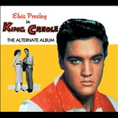 Elvis Presley: King Creole [The Alternate Album]