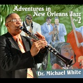 Dr. Michael White (Clarinet): Adventures in New Orleans Jazz, Pt. 2 [Digipak] *
