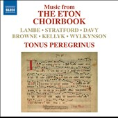 Music from The Eton Choirbook - choral works by Lambe, Stratford, Davy, Browne, Kellyk, Wylkynson / Tonus Peregrinus
