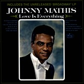 Johnny Mathis: Love Is Everything/Broadway