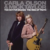 Mick Taylor (Guitar)/Carla Olson: Too Hot for Snakes/The Ring of Truth *