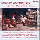 The Golden Age of Light Music: Light Music While You Work, Vol. 4 - Strauss, Jr., Davis, Bizet, Barnes, Hoschna, et al.