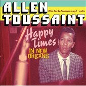 Allen Toussaint: Happy Times in New Orleans: The Early Sessions 1958-1960