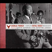 Charlie Parker (Sax): Complete Royal Roost Broadcasts [Deluxe Box]