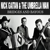 Nick Gaitan/The Umbrella Man/Nick Gaitan & the Umbrella Man: Bridges And Bayous [Digipak]
