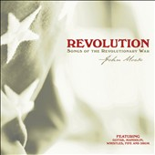 John Mock: Revolution: Songs of the Revolutionary War *