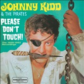 Johnny Kidd & the Pirates: Please Don't Touch! The 1959-1962 Recordings *