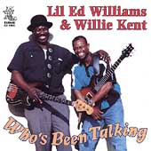 Lil' Ed Williams/Willie Kent: Who's Been Talking