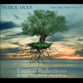 Eternal Reflections: Choral Works by Robert Patterson / Musica Sacra; Kent Tritle