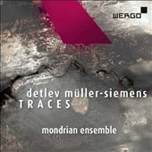 Detlev Müüller-Siemens (b.1957): Traces - Chamber Works for Mixed Ensembles / Mondrian Ensemble, Basel