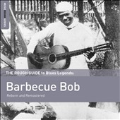 Barbecue Bob: The Rough Guide to Blues Legends: Barbecue Bob *