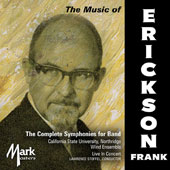 Frank Erickson (1923-1996): Complete Symphonies for Band / Lawrence Stoffel, California State University Northridge Wind Ensemble