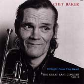 Chet Baker (Trumpet/Vocals/Composer): Straight from the Heart: The Great Last Concert, Vol. 2