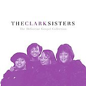 The Clark Sisters (Gospel): The Definitive Gospel Collection